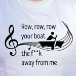 Row, row, row your boat, the f*ck away from me…